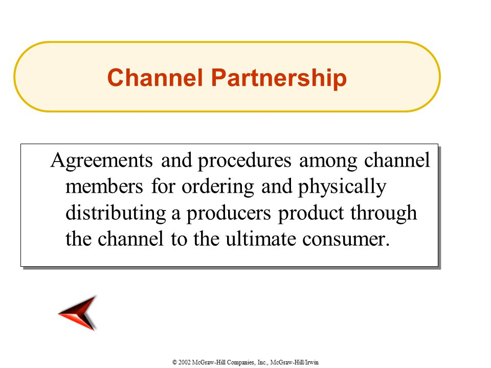 © 2002 McGraw-Hill Companies, Inc., McGraw-Hill/Irwin Agreements and procedures among channel members for ordering and physically distributing a producers product through the channel to the ultimate consumer.