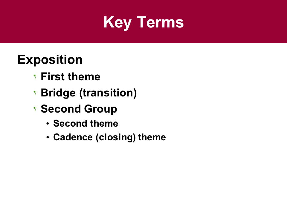 Key Terms Exposition First theme Bridge (transition) Second Group Second theme Cadence (closing) theme