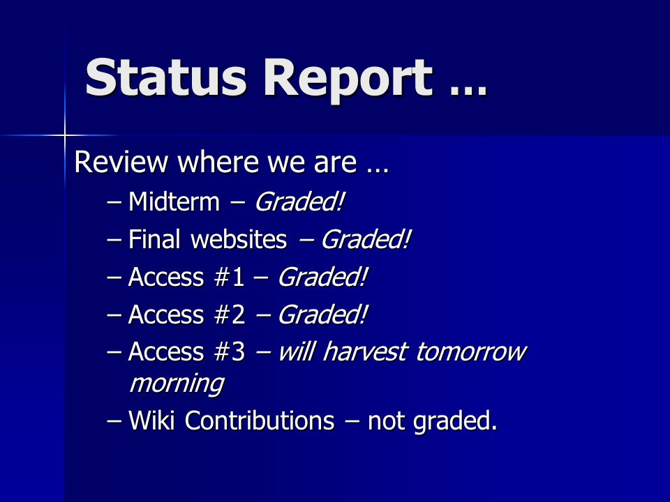 Status Report … Review where we are … –Midterm – Graded.