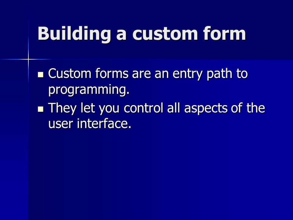 Building a custom form Custom forms are an entry path to programming.