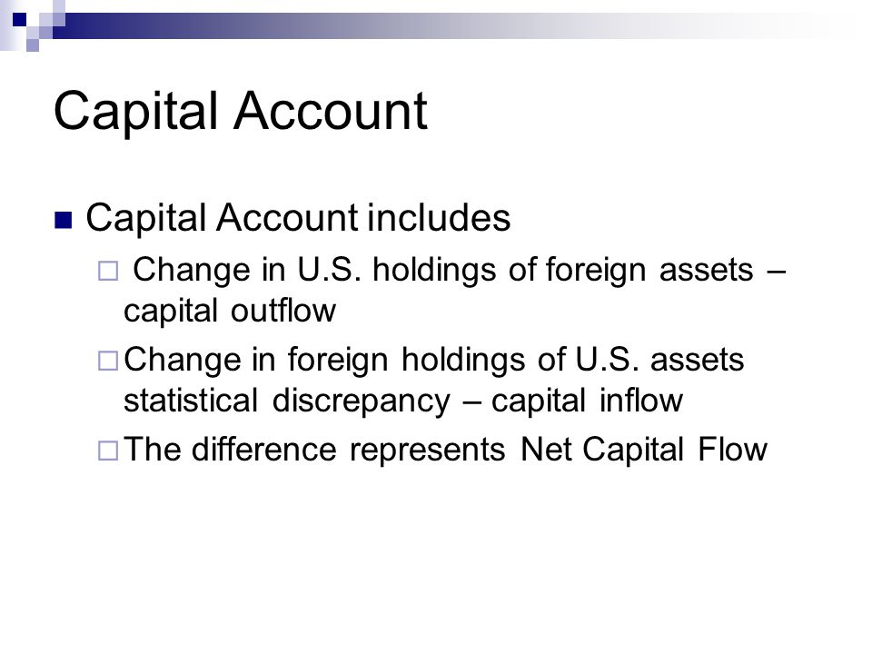 Capital Account Capital Account includes  Change in U.S.