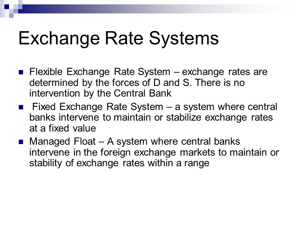 Exchange Rate Systems Flexible Exchange Rate System – exchange rates are determined by the forces of D and S.