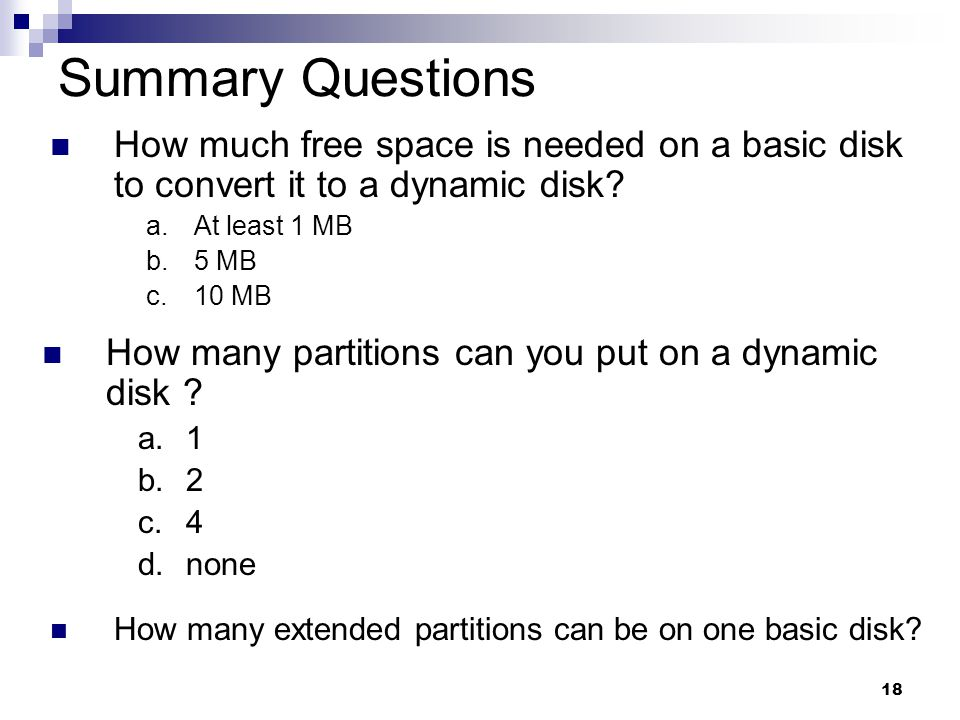 18 Summary Questions How many partitions can you put on a dynamic disk .