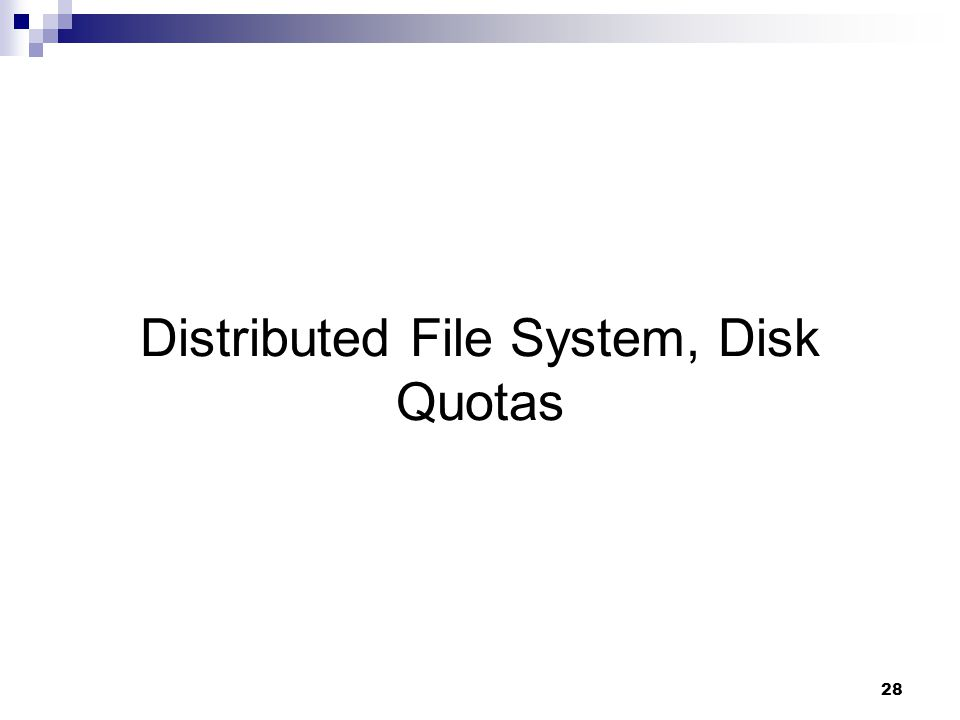 28 Distributed File System, Disk Quotas