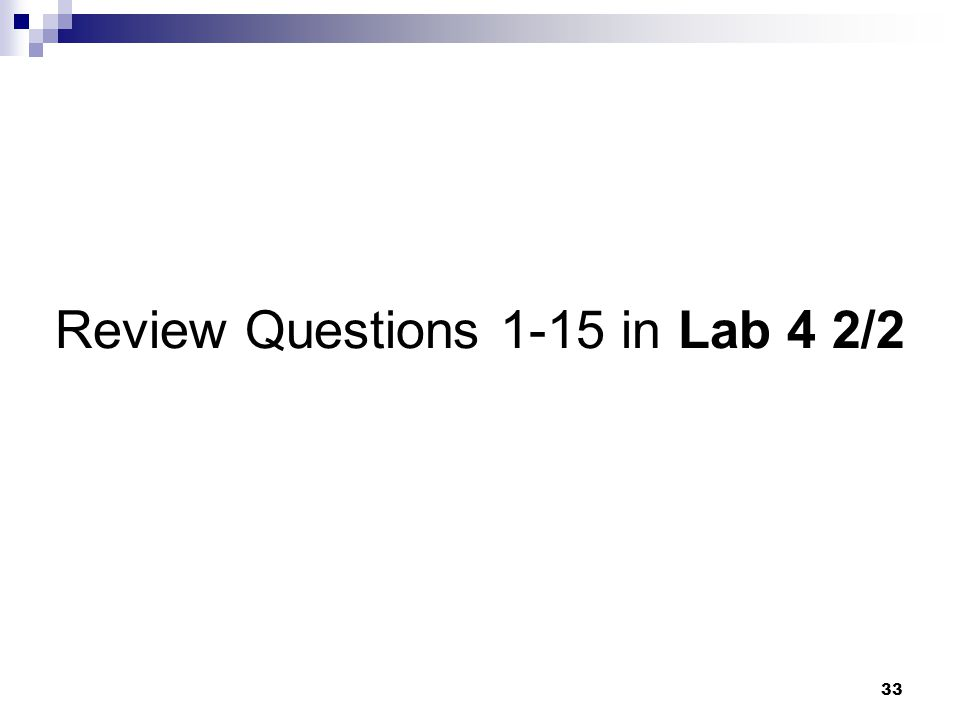 33 Review Questions 1-15 in Lab 4 2/2