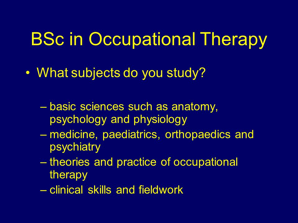 BSc in Occupational Therapy What subjects do you study.