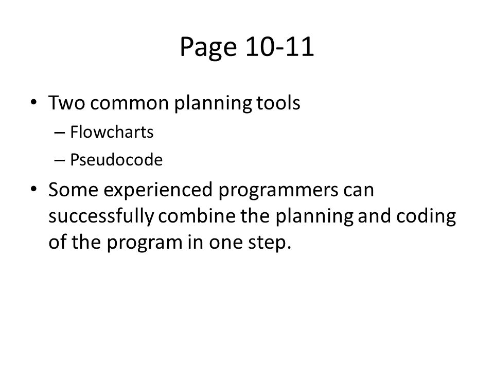 Page Two common planning tools – Flowcharts – Pseudocode Some experienced programmers can successfully combine the planning and coding of the program in one step.