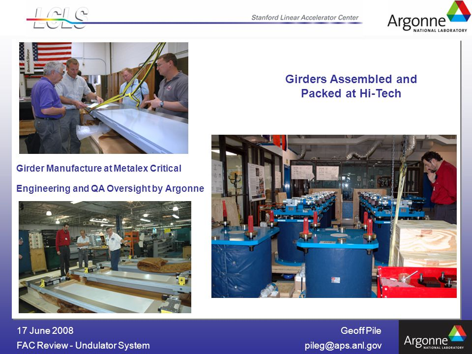 Geoff Pile FAC Review - Undulator 17 June 2008 Girder Manufacture at Metalex Critical Engineering and QA Oversight by Argonne Girders Assembled and Packed at Hi-Tech