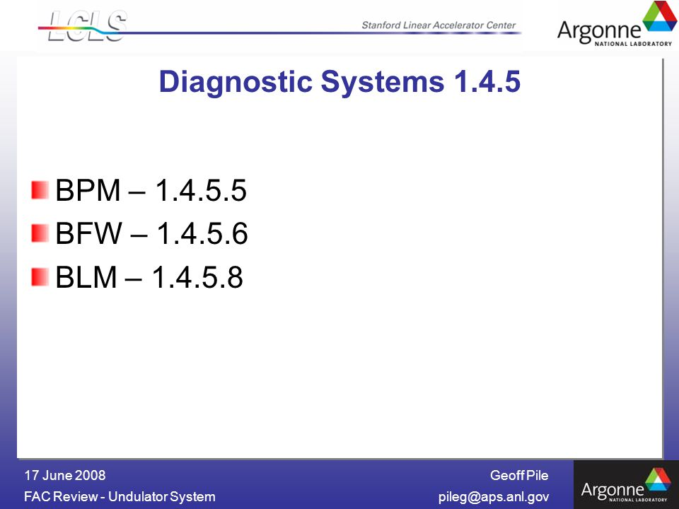 Geoff Pile FAC Review - Undulator 17 June 2008 Diagnostic Systems BPM – BFW – BLM –