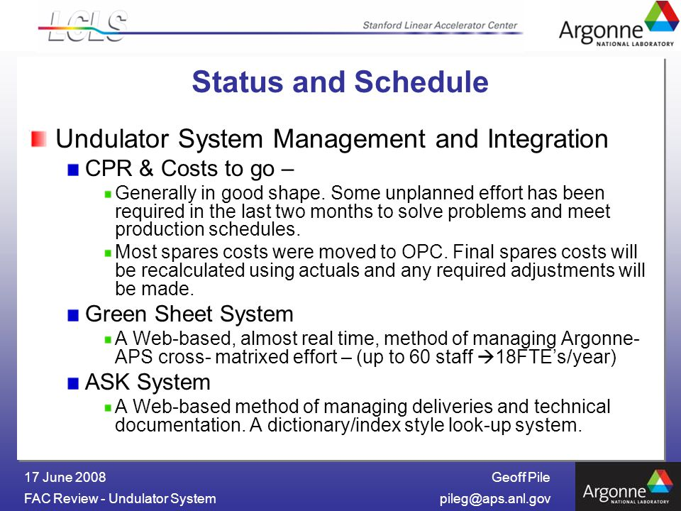 Geoff Pile FAC Review - Undulator 17 June 2008 Status and Schedule Undulator System Management and Integration CPR & Costs to go – Generally in good shape.