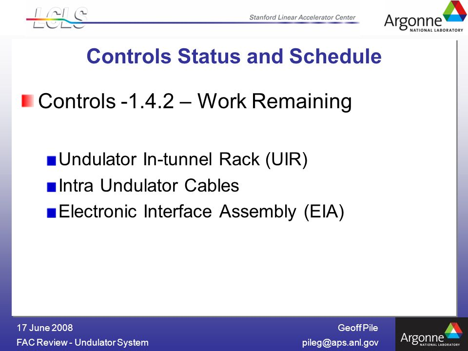 Geoff Pile FAC Review - Undulator 17 June 2008 Controls Status and Schedule Controls – Work Remaining Undulator In-tunnel Rack (UIR) Intra Undulator Cables Electronic Interface Assembly (EIA)