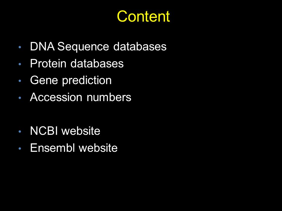 Content DNA Sequence databases Protein databases Gene prediction Accession numbers NCBI website Ensembl website