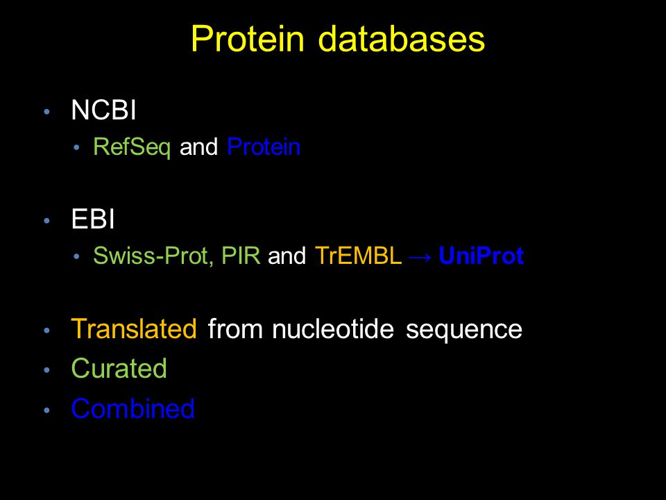 Protein databases NCBI RefSeq and Protein EBI Swiss-Prot, PIR and TrEMBL → UniProt Translated from nucleotide sequence Curated Combined