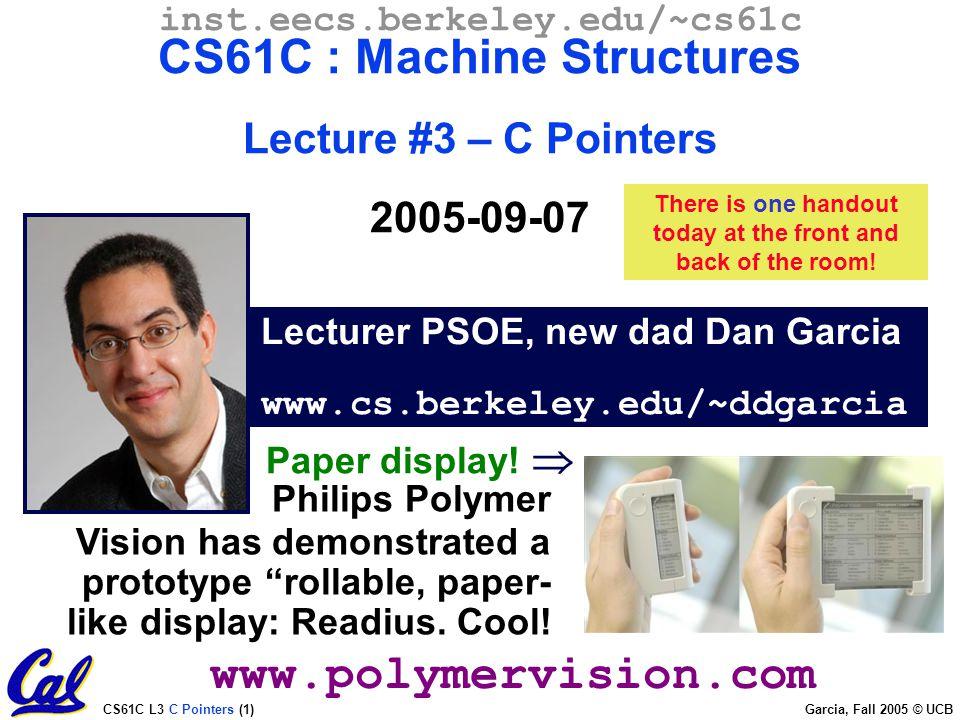 CS61C L3 C Pointers (1) Garcia, Fall 2005 © UCB Lecturer PSOE, new
