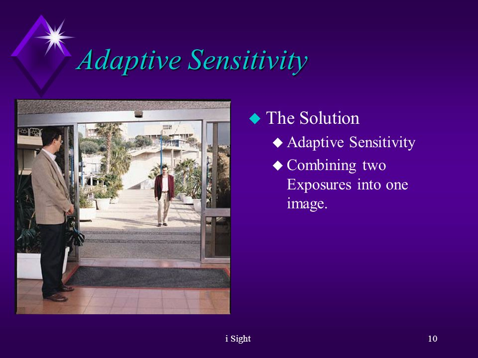 i Sight9 Adaptive Sensitivity u In order to see the exterior part u Shutter is closed u Exposure time is shorten.