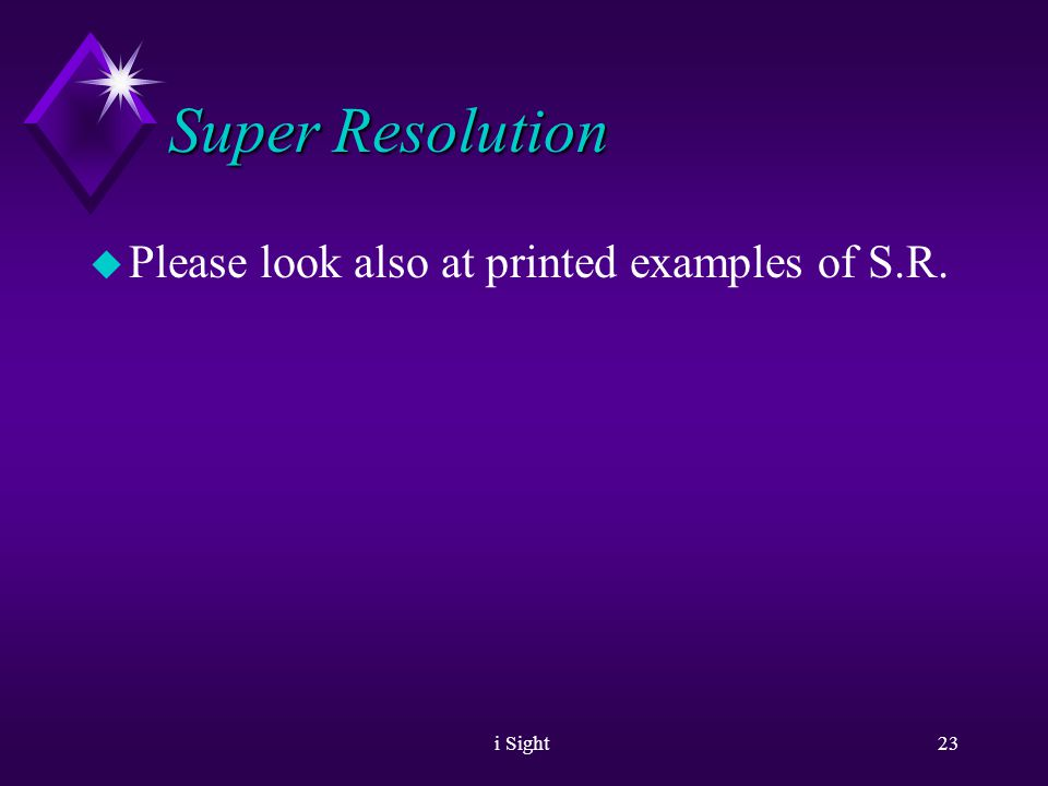 i Sight22 Super Resolution u The Solution: u Super Resolution