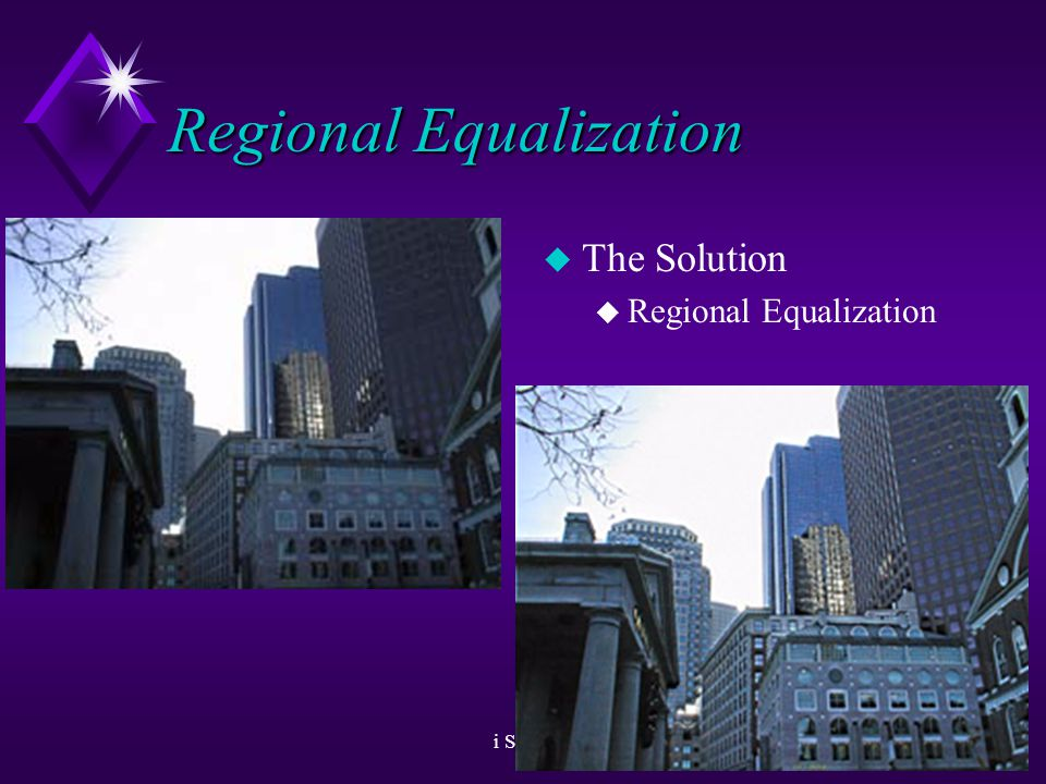 i Sight26 Regional Equalization u The problem: u Low local contrast