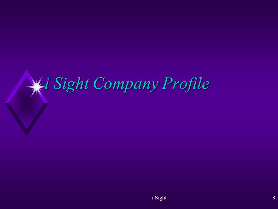 i Sight2 Objective u Present i Sight Company. u Present i Sight Technologies.