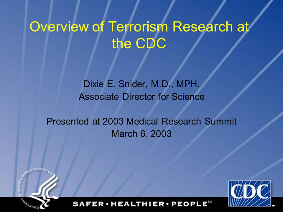 Overview of Terrorism Research at the CDC Dixie E.