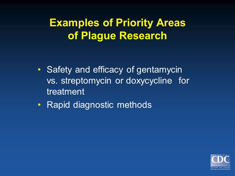 Examples of Priority Areas of Plague Research Safety and efficacy of gentamycin vs.