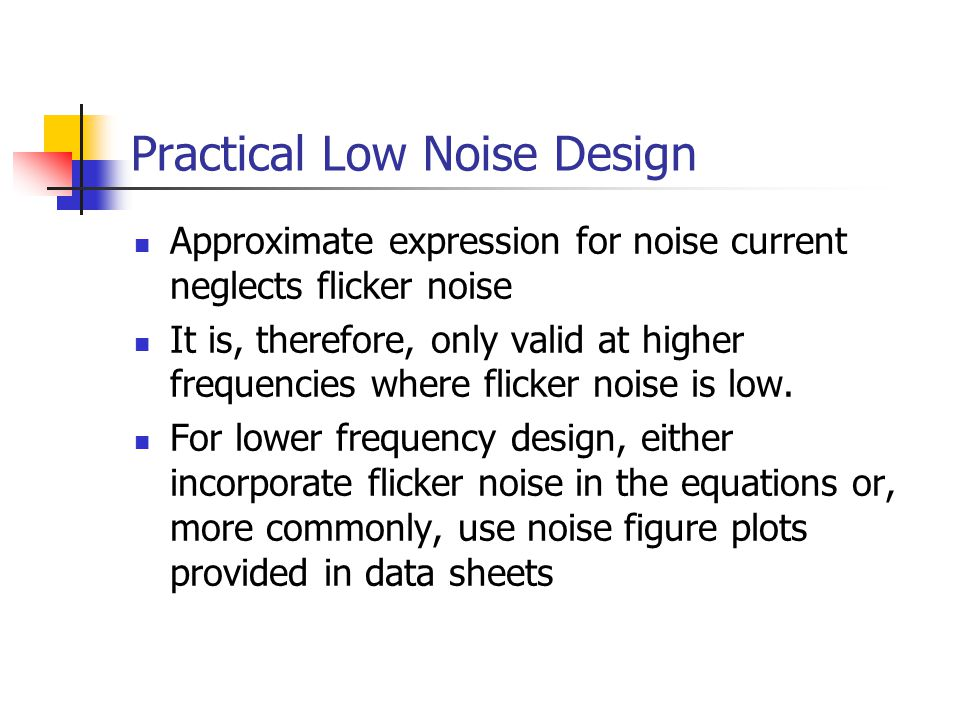 Practical Low Noise Design Approximate expression for noise current neglects flicker noise It is, therefore, only valid at higher frequencies where flicker noise is low.