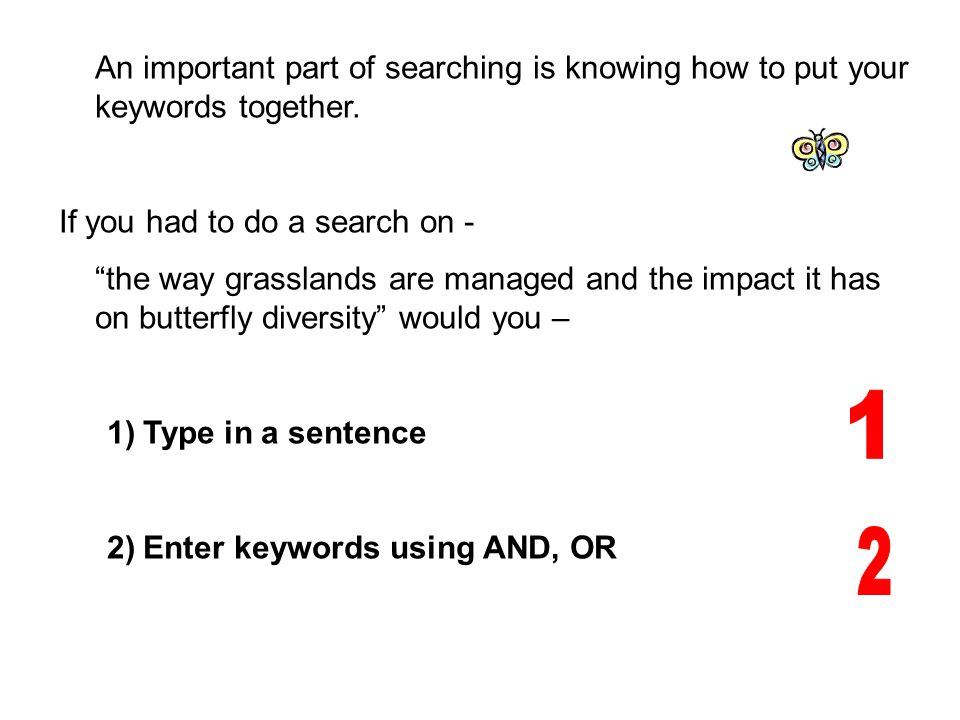 An important part of searching is knowing how to put your keywords together.