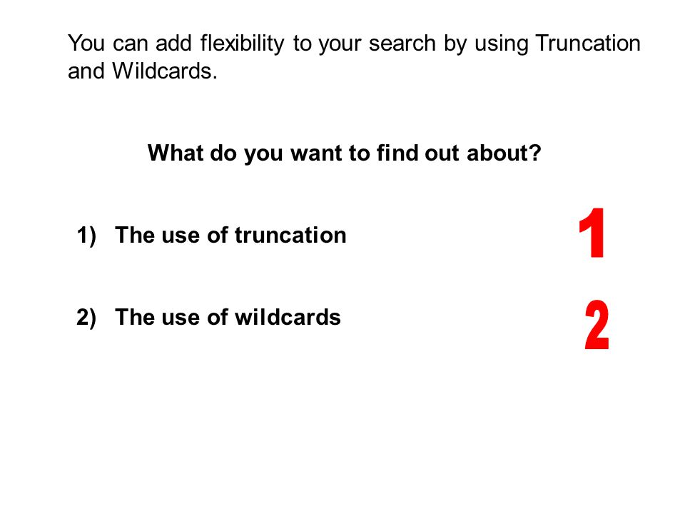 You can add flexibility to your search by using Truncation and Wildcards.
