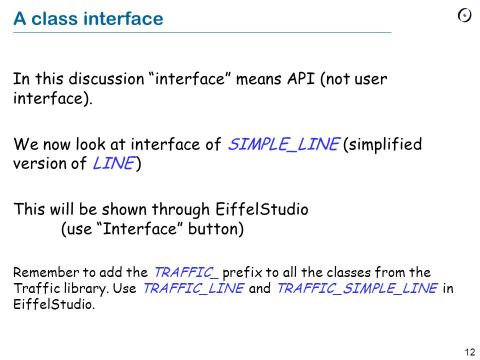 12 A class interface In this discussion interface means API (not user interface).