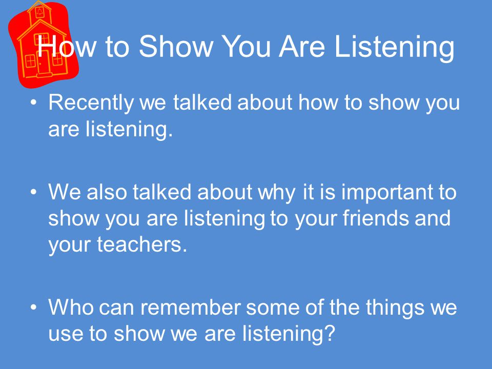 How to Show You Are Listening Recently we talked about how to show you are listening.