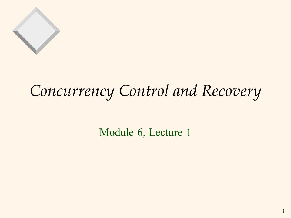 1 Concurrency Control and Recovery Module 6, Lecture 1