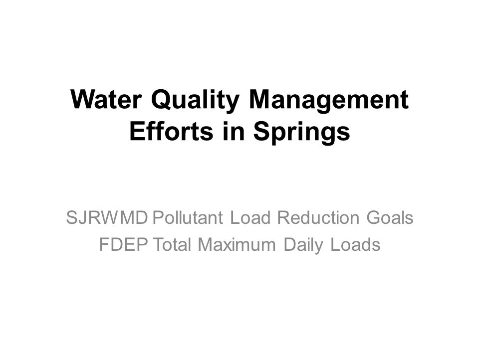 Water Quality Management Efforts in Springs SJRWMD Pollutant Load Reduction Goals FDEP Total Maximum Daily Loads