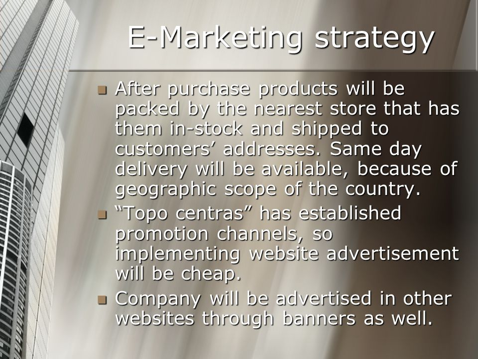 E-Marketing strategy After purchase products will be packed by the nearest store that has them in-stock and shipped to customers' addresses.