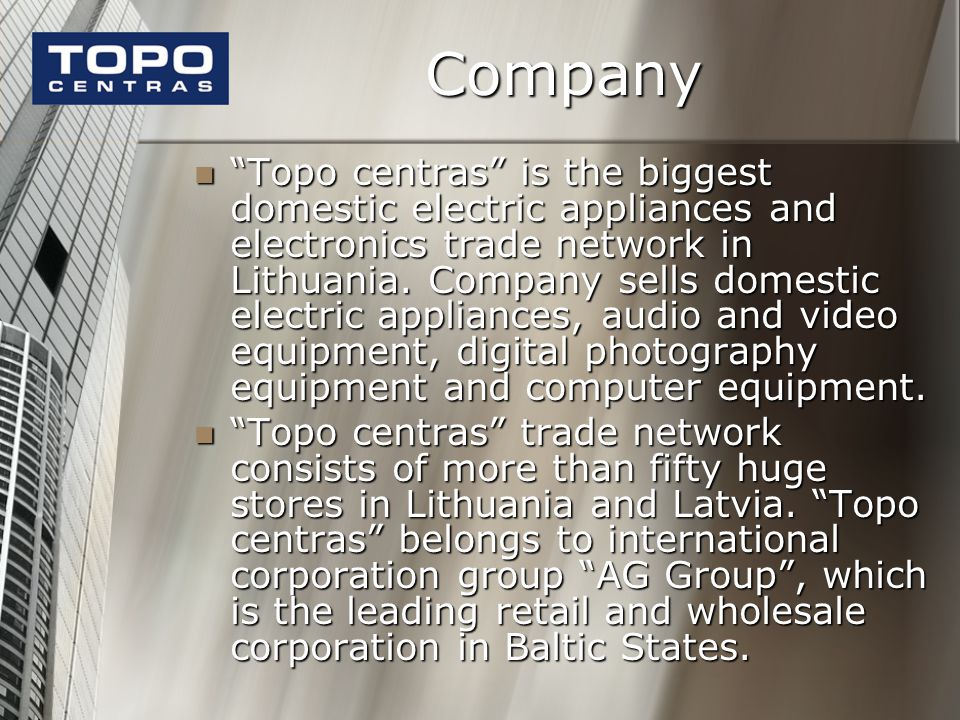 Company Topo centras is the biggest domestic electric appliances and electronics trade network in Lithuania.