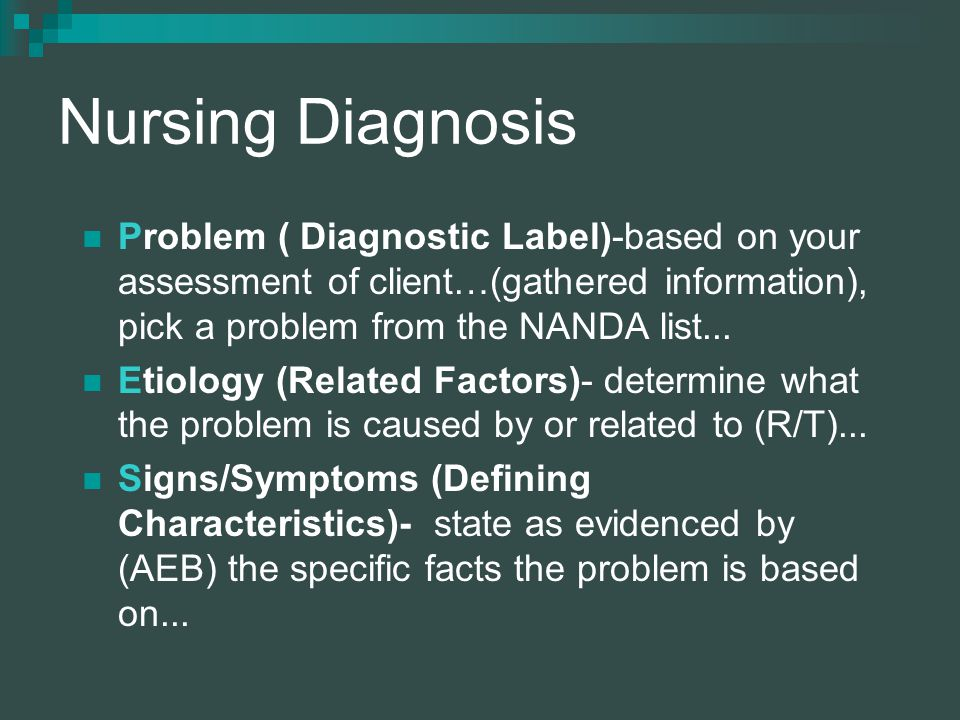 Nursing Diagnosis Problem ( Diagnostic Label)-based on your assessment of client…(gathered information), pick a problem from the NANDA list...