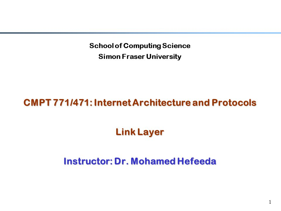 1 School of Computing Science Simon Fraser University CMPT 771/471: Internet Architecture and Protocols Link Layer Instructor: Dr.