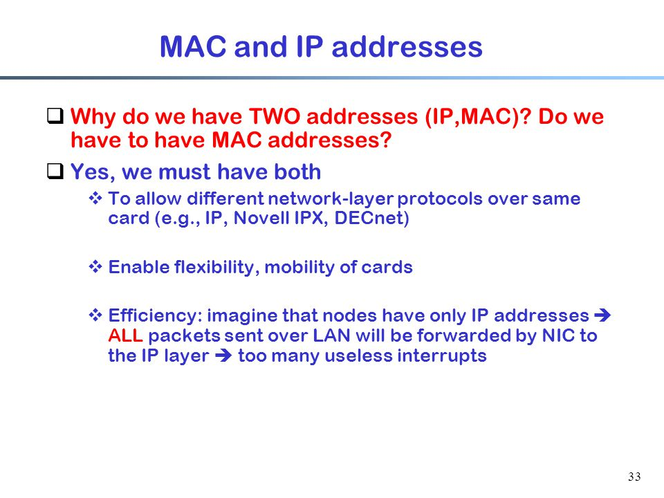 33 MAC and IP addresses  Why do we have TWO addresses (IP,MAC).