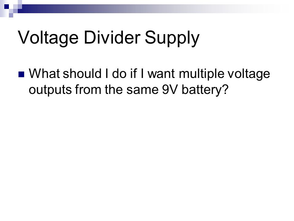 Voltage Divider Supply What should I do if I want multiple voltage outputs from the same 9V battery