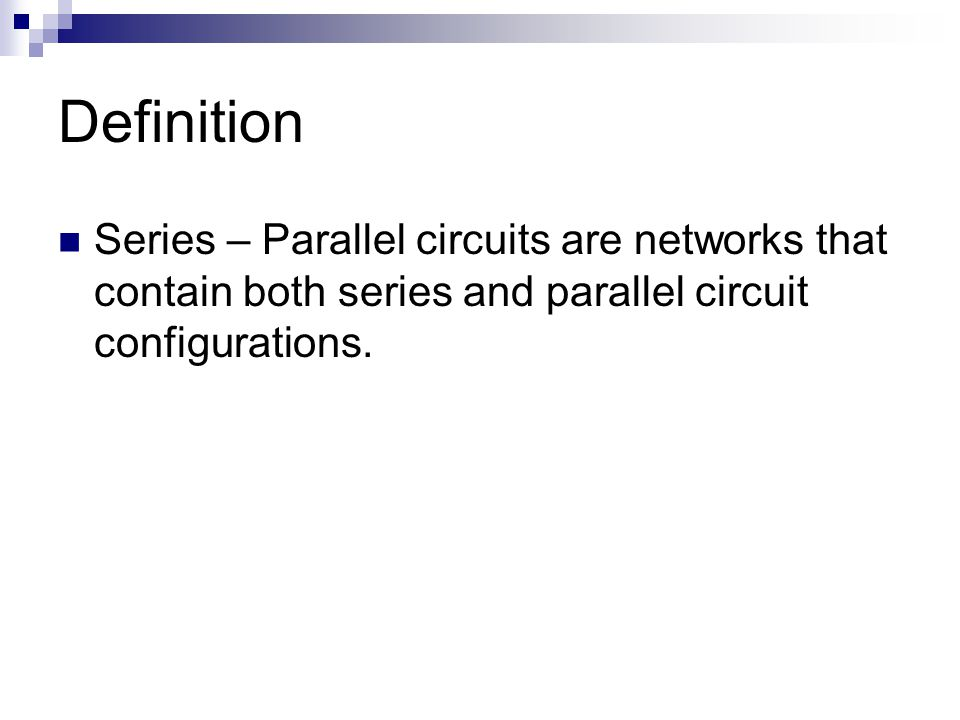 Definition Series – Parallel circuits are networks that contain both series and parallel circuit configurations.