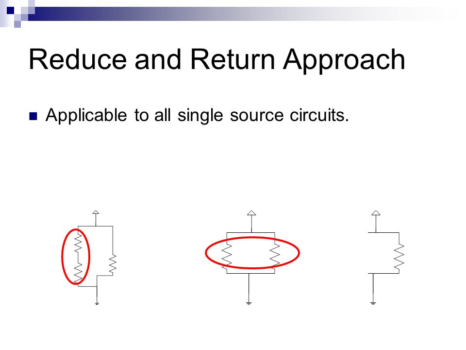 Reduce and Return Approach Applicable to all single source circuits.