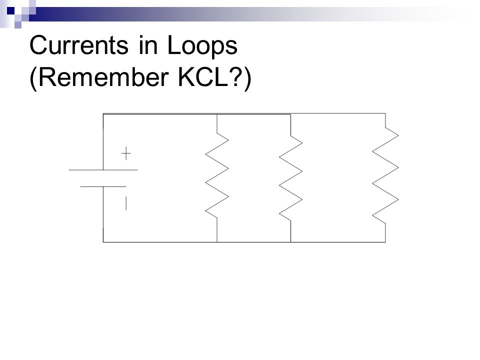 Currents in Loops (Remember KCL )