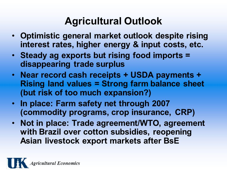 Agricultural Economics Agricultural Outlook Optimistic general market outlook despite rising interest rates, higher energy & input costs, etc.