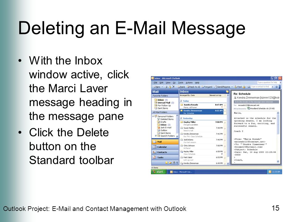 Outlook Project:  and Contact Management with Outlook 15 Deleting an  Message With the Inbox window active, click the Marci Laver message heading in the message pane Click the Delete button on the Standard toolbar