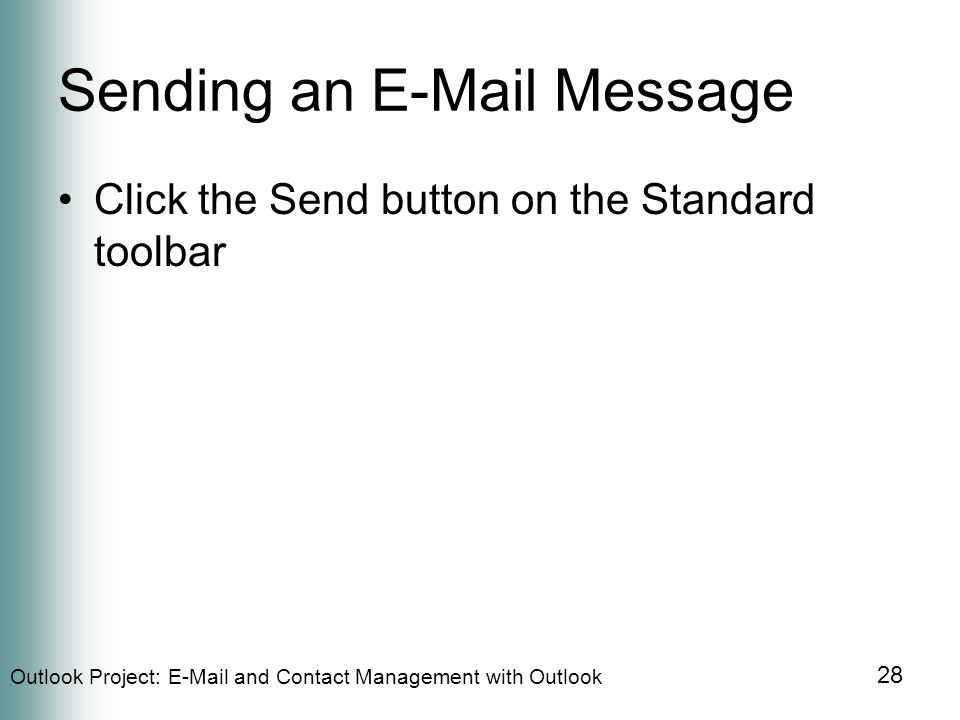Outlook Project:  and Contact Management with Outlook 28 Sending an  Message Click the Send button on the Standard toolbar