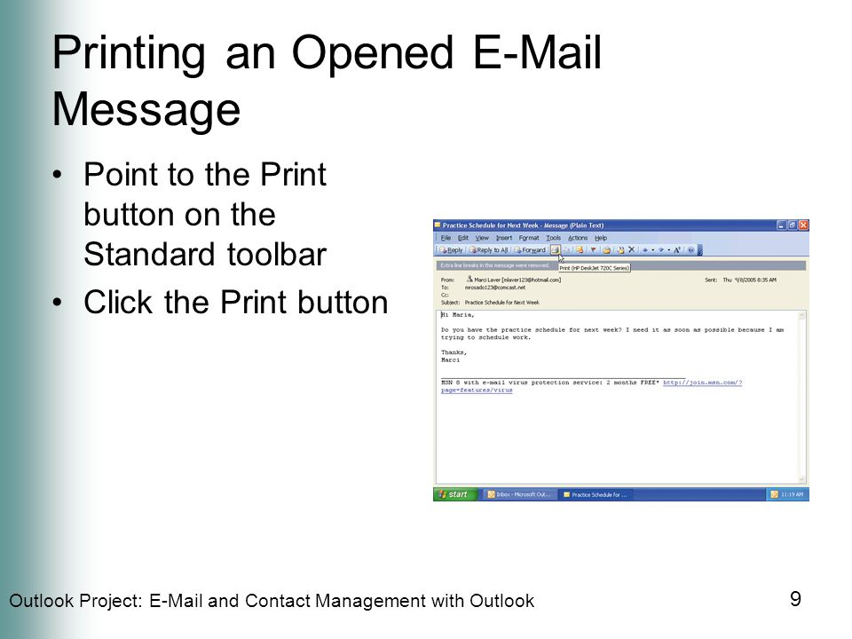 Outlook Project:  and Contact Management with Outlook 9 Printing an Opened  Message Point to the Print button on the Standard toolbar Click the Print button