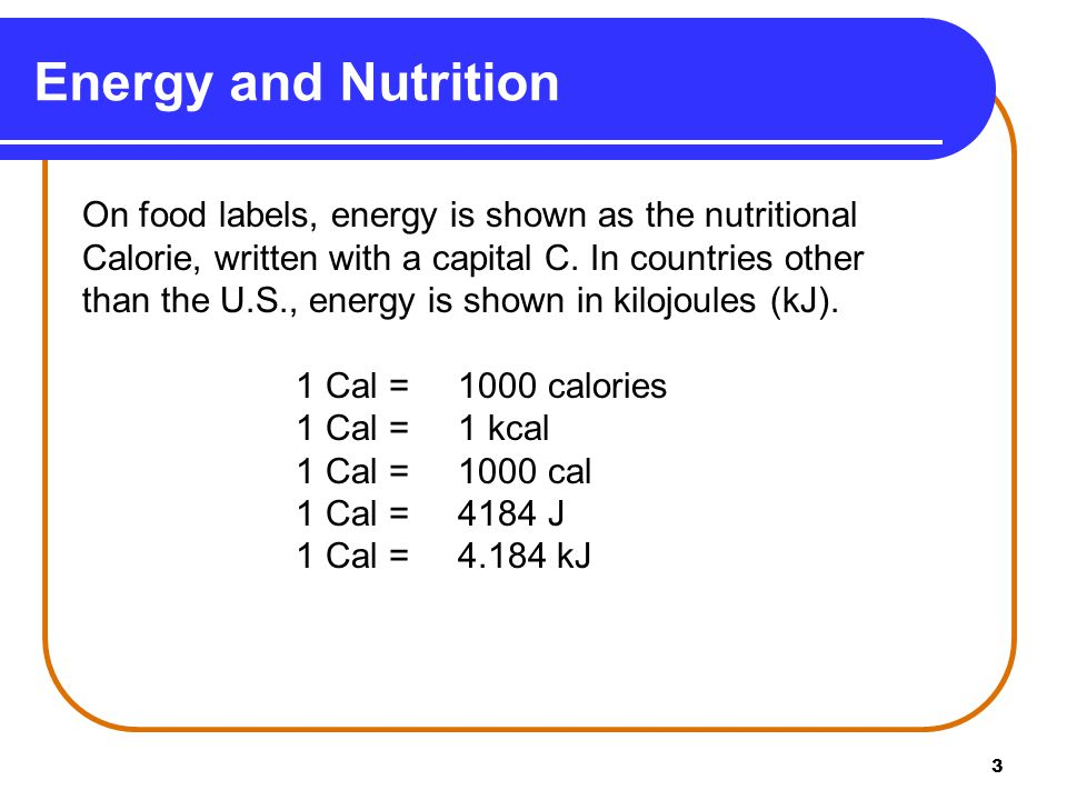 3 Energy and Nutrition On food labels, energy is shown as the nutritional  Calorie,