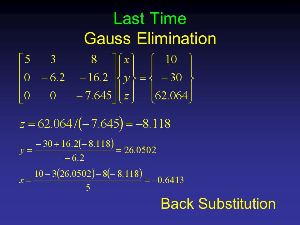 Last Time Gauss Elimination Back Substitution