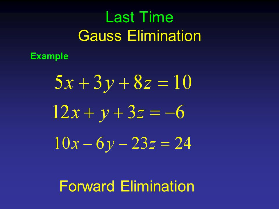 Last Time Gauss Elimination Example Forward Elimination