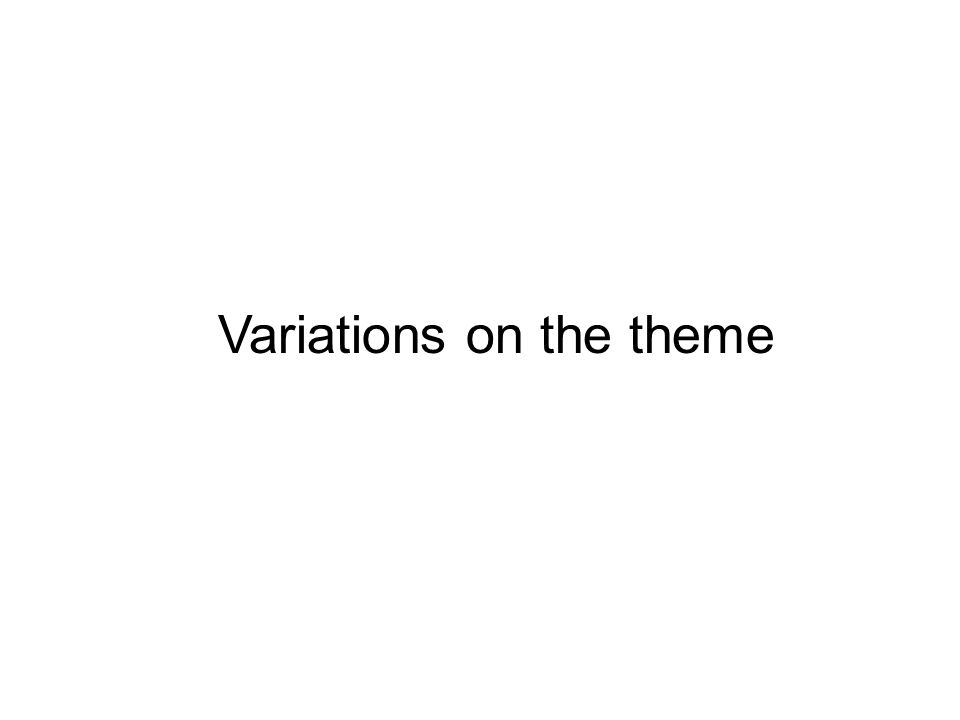 Variations on the theme