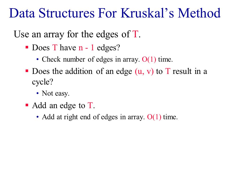 Data Structures For Kruskal's Method Use an array for the edges of T.