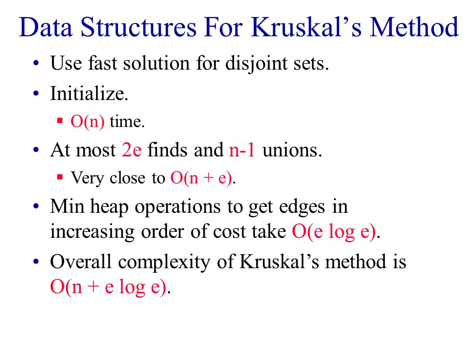 Data Structures For Kruskal's Method Use fast solution for disjoint sets.